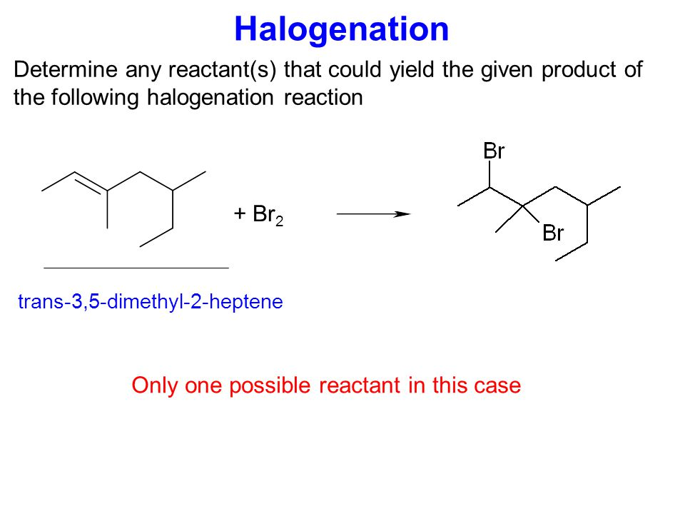 Hydrohalogenation Determine any reactant(s) that could yield the given product of the following hydrohalogenation reaction + HBr trans-3-methyl-2-hexene trans-3-methyl-3-hexene All three reactants could give this product 2-ethyl-1-pentene