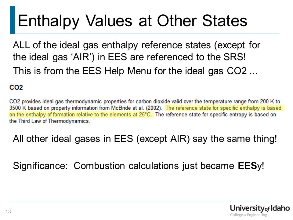 Enthalpy Values at Other States 13 ALL of the ideal gas enthalpy reference states (except for the ideal gas 'AIR') in EES are referenced to the SRS.