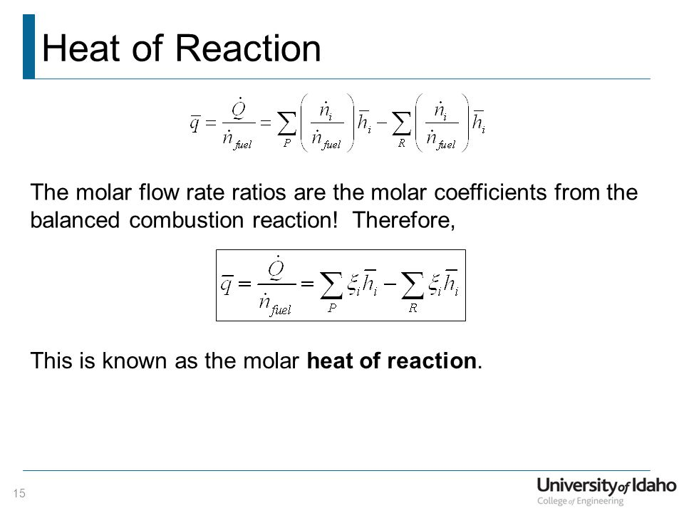 Heat of Reaction 15 The molar flow rate ratios are the molar coefficients from the balanced combustion reaction.