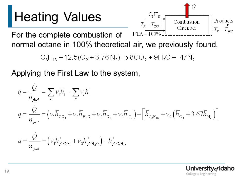 For the complete combustion of normal octane in 100% theoretical air, we previously found, Heating Values 19 Applying the First Law to the system,