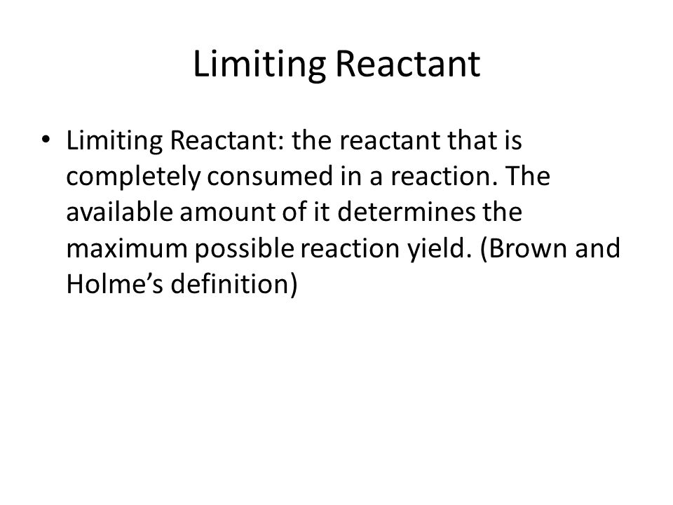 Limiting Reactant Limiting Reactant: the reactant that is completely consumed in a reaction.