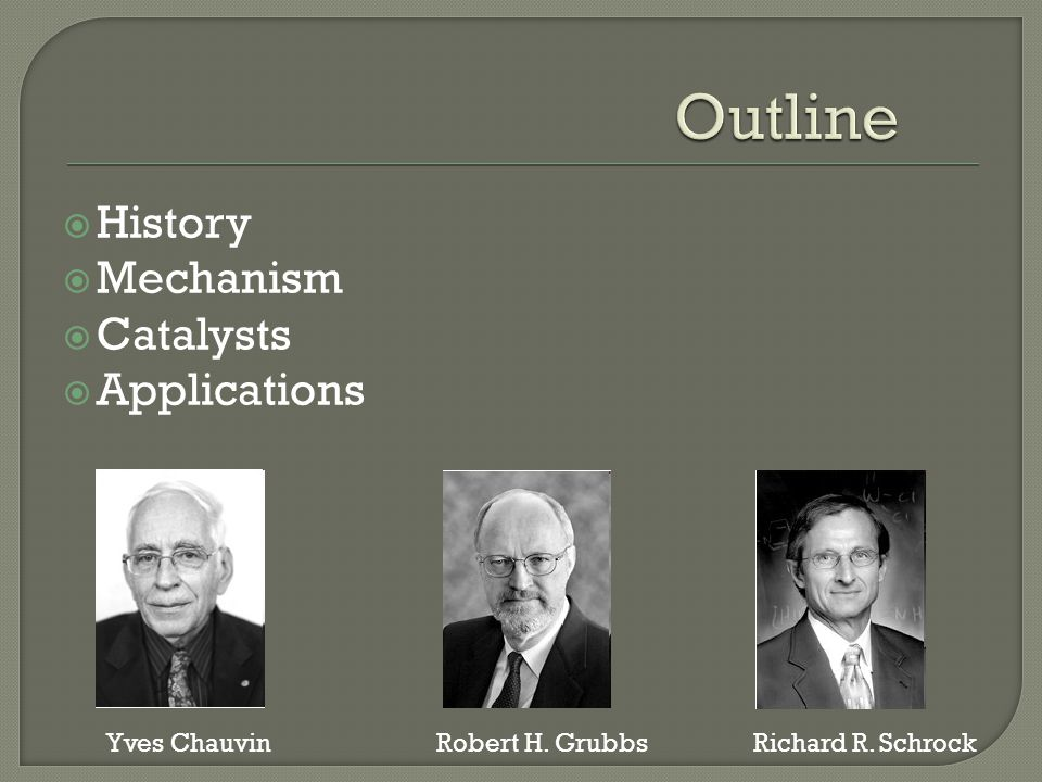  History  Mechanism  Catalysts  Applications Yves ChauvinRobert H. GrubbsRichard R. Schrock
