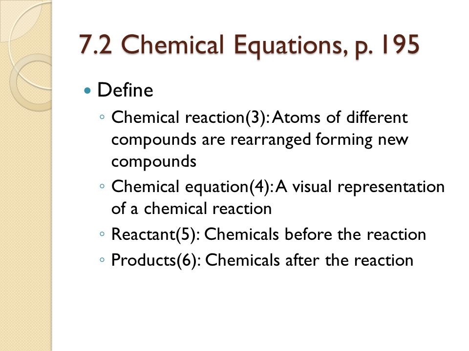7.2 Chemical Equations What are the abbreviations for ◦ Solid (7): (s) ◦ Liquid (8): (l) ◦ Gas (9): (g) ◦ Dissolved in water or aqueous (10): (aq)