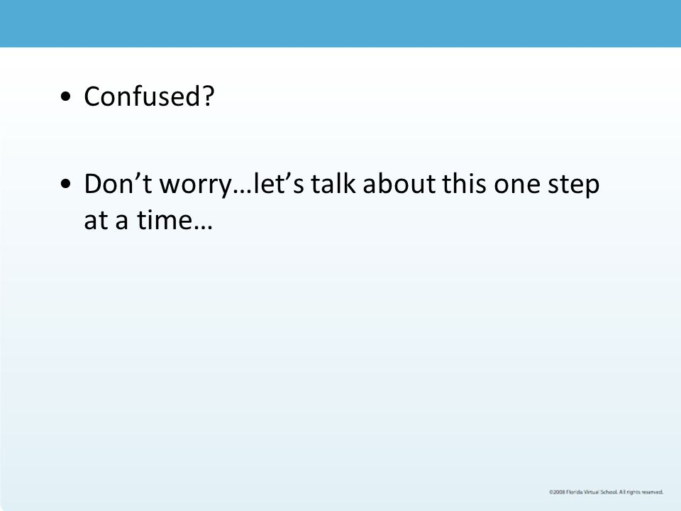 Confused? Don't worry…let's talk about this one step at a time…