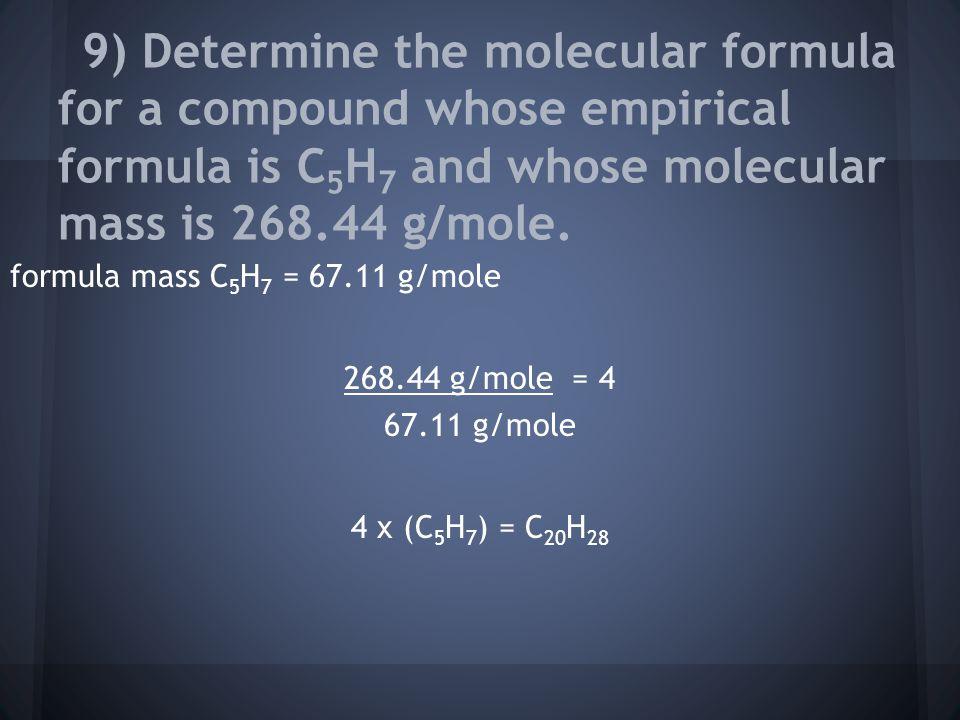 formula mass C 5 H 7 = 67.11 g/mole 268.44 g/mole = 4 67.11 g/mole 4 x (C 5 H 7 ) = C 20 H 28