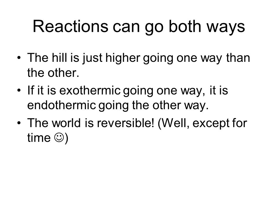Implications for Chemical Reactions The reversibility of chemical reactions means that rather than proceed from reactants to products, most reactions reach a state where there is no further change.
