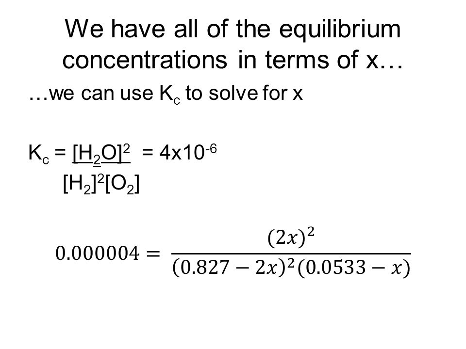 We have all of the equilibrium concentrations in terms of x…