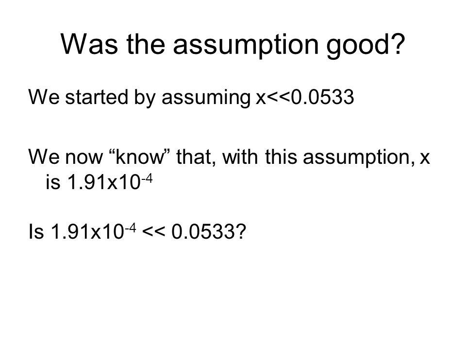 Was the assumption good.