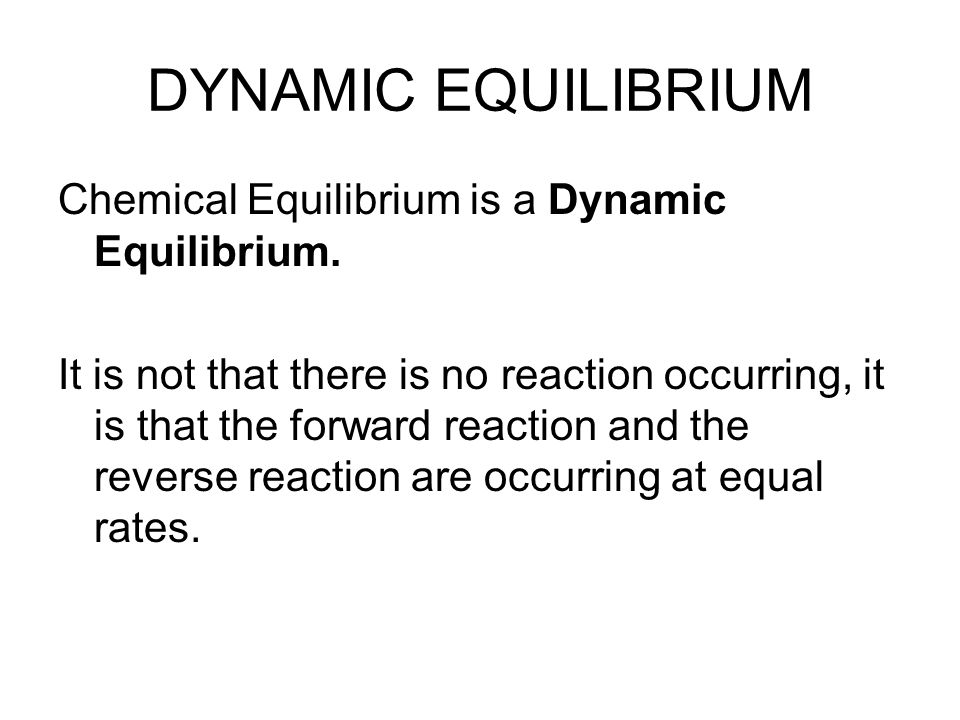 DYNAMIC EQUILIBRIUM Chemical Equilibrium is a Dynamic Equilibrium.