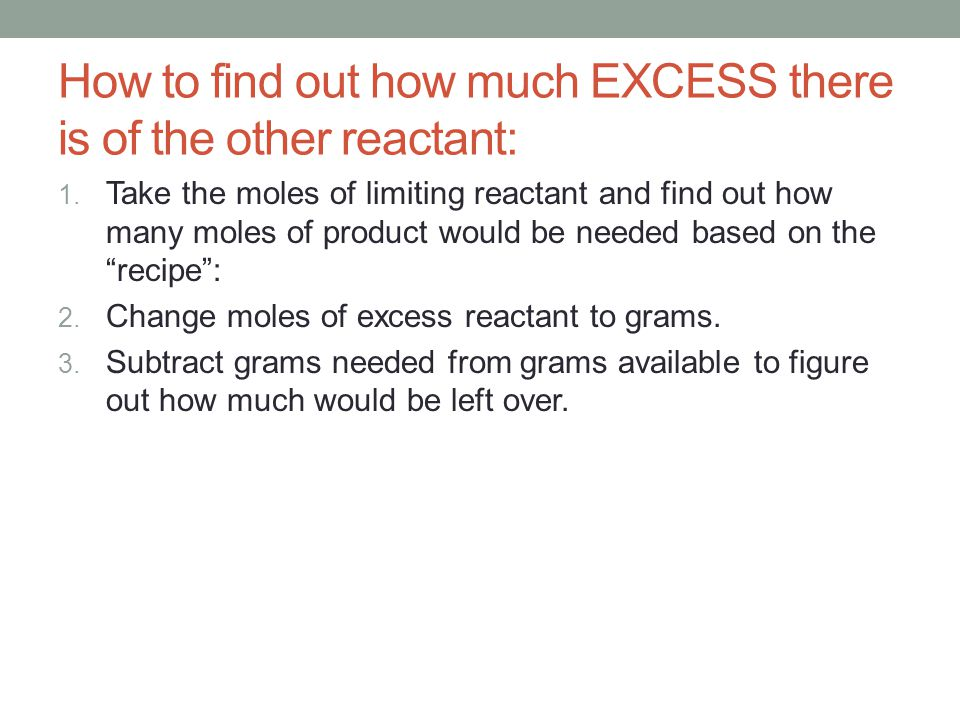 How to find out how much EXCESS there is of the other reactant: 1.