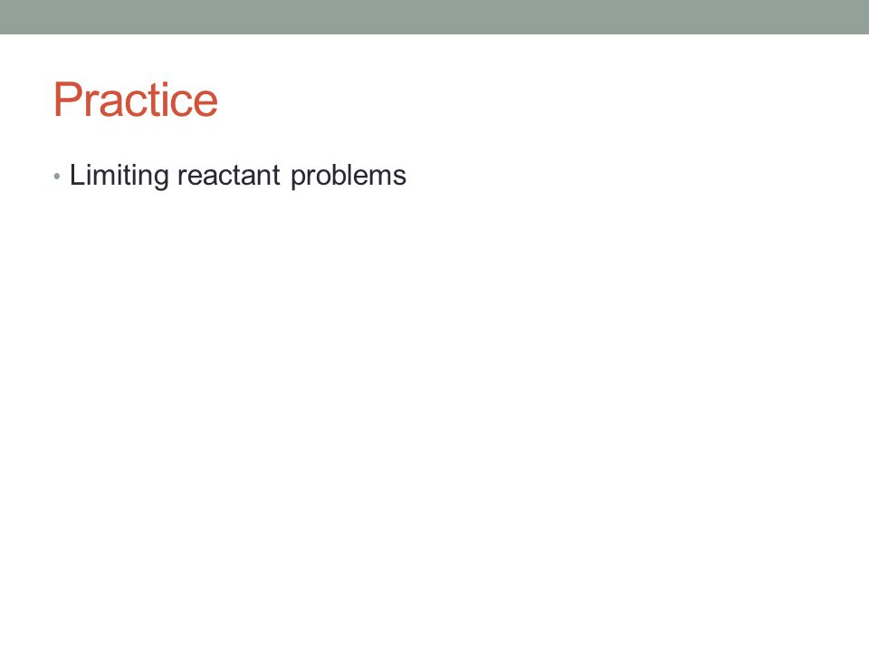Practice Limiting reactant problems