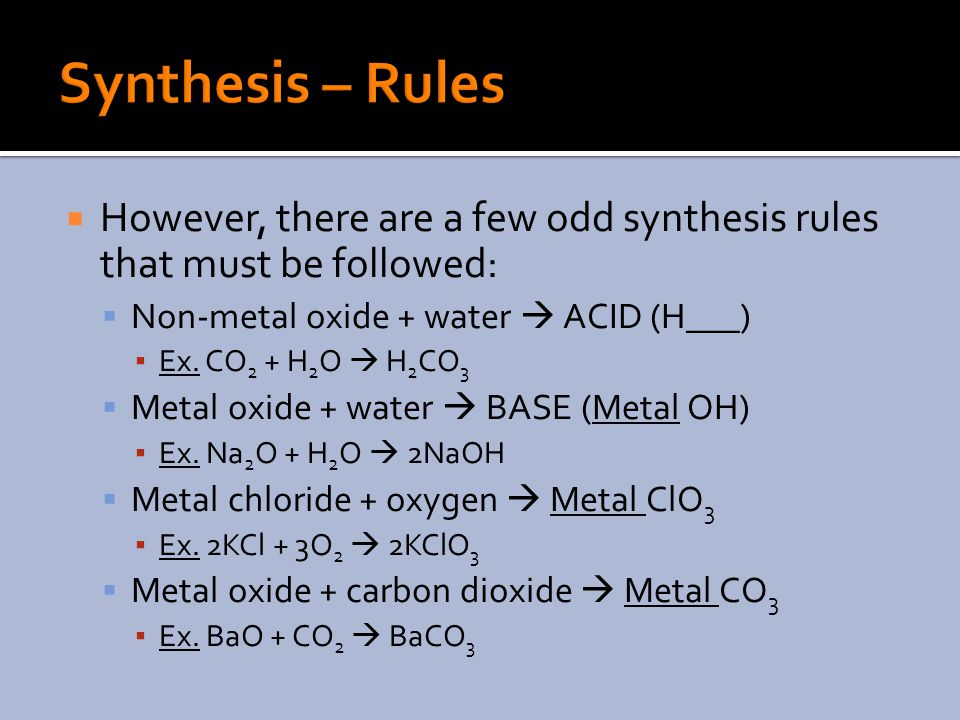  However, there are a few odd synthesis rules that must be followed:  Non-metal oxide + water  ACID (H___) ▪ Ex.