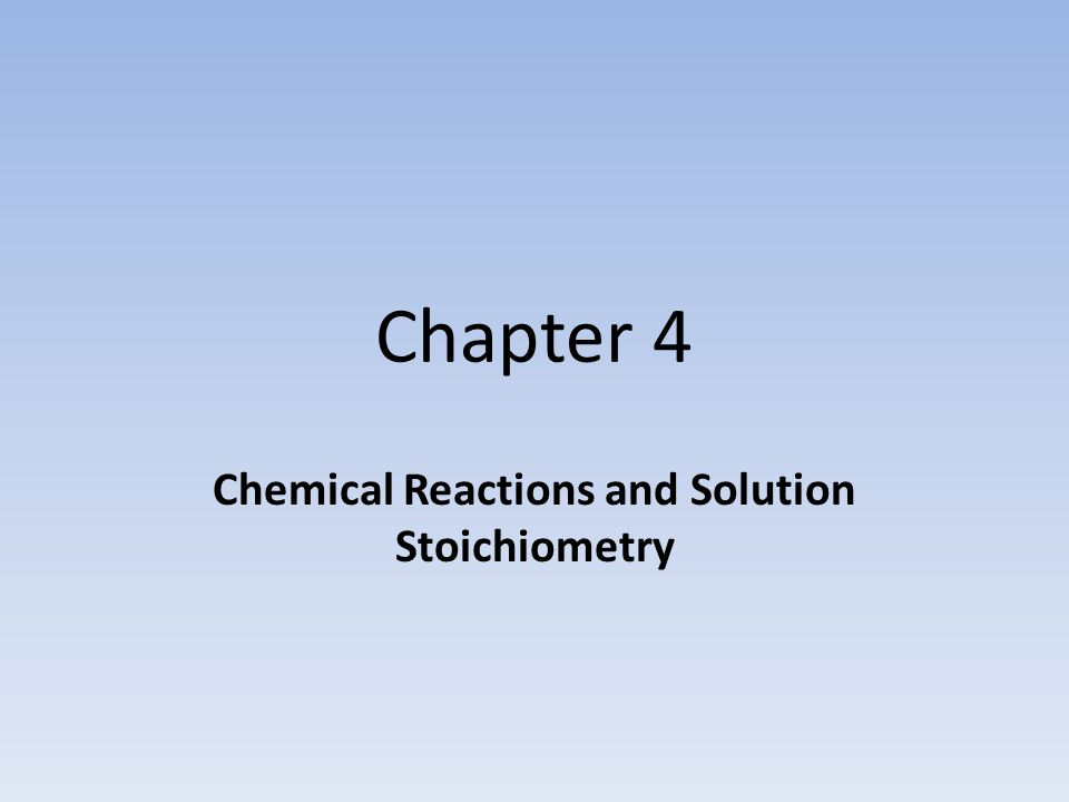 Chapter 4 Chemical Reactions and Solution Stoichiometry