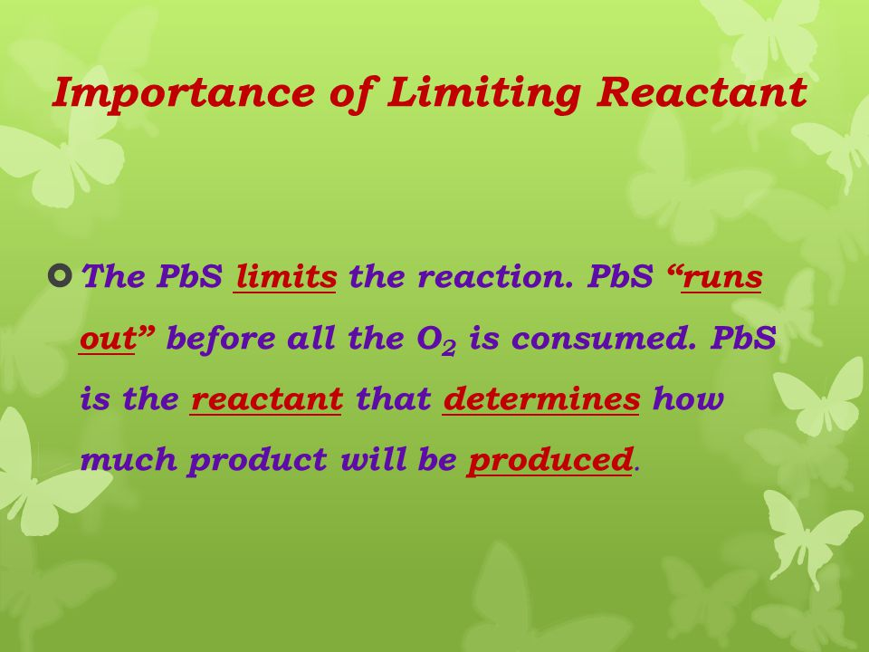 Amount of Reactant Remaining WWe need 0.72 mol O 2 to completely react with 0.48 mol PbS. We have 0.80 mol O 2. 0.08 mol O 2 will remain after all o