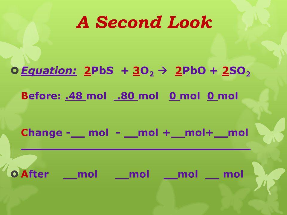 Mass To Moles, Molar Mass  25.50 g O 2 x 1 mol O 2 _ =.80 mol O 2 32.0 g O 2  114.85 g PbS x _1 mol PbS_ =.48 mol PbS 239.27g PbS