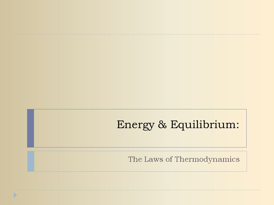 Energy & Equilibrium: The Laws of Thermodynamics