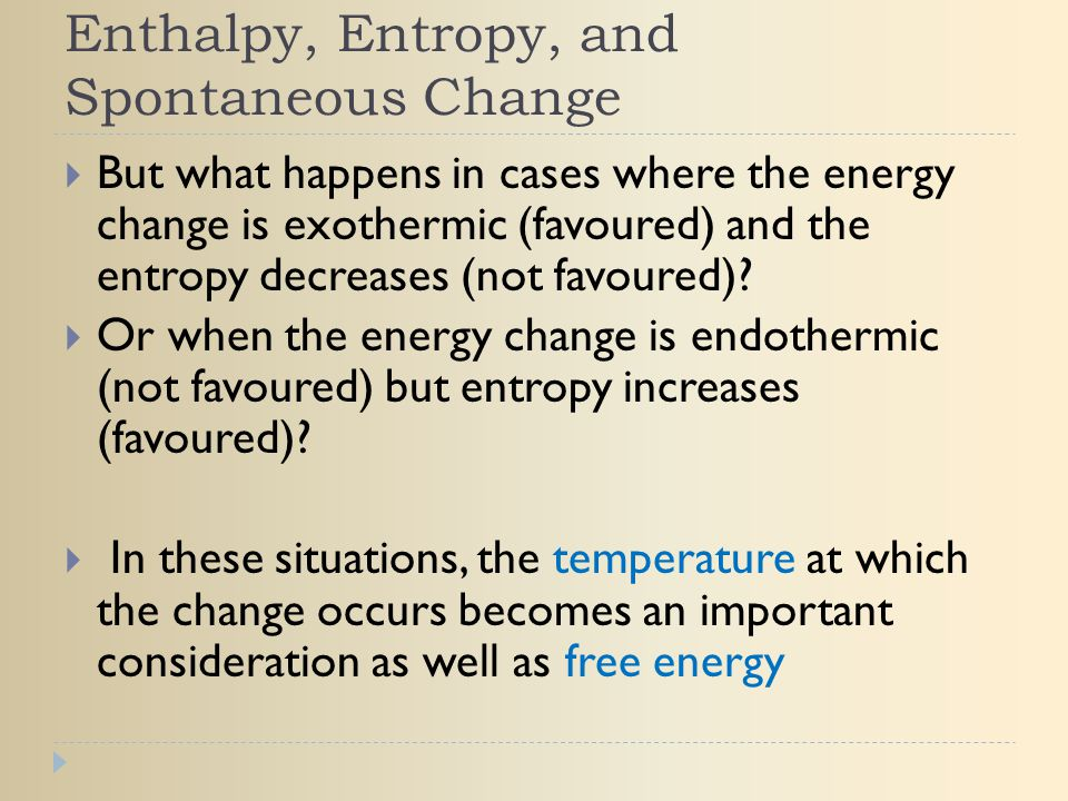 Enthalpy, Entropy, and Spontaneous Change  But what happens in cases where the energy change is exothermic (favoured) and the entropy decreases (not