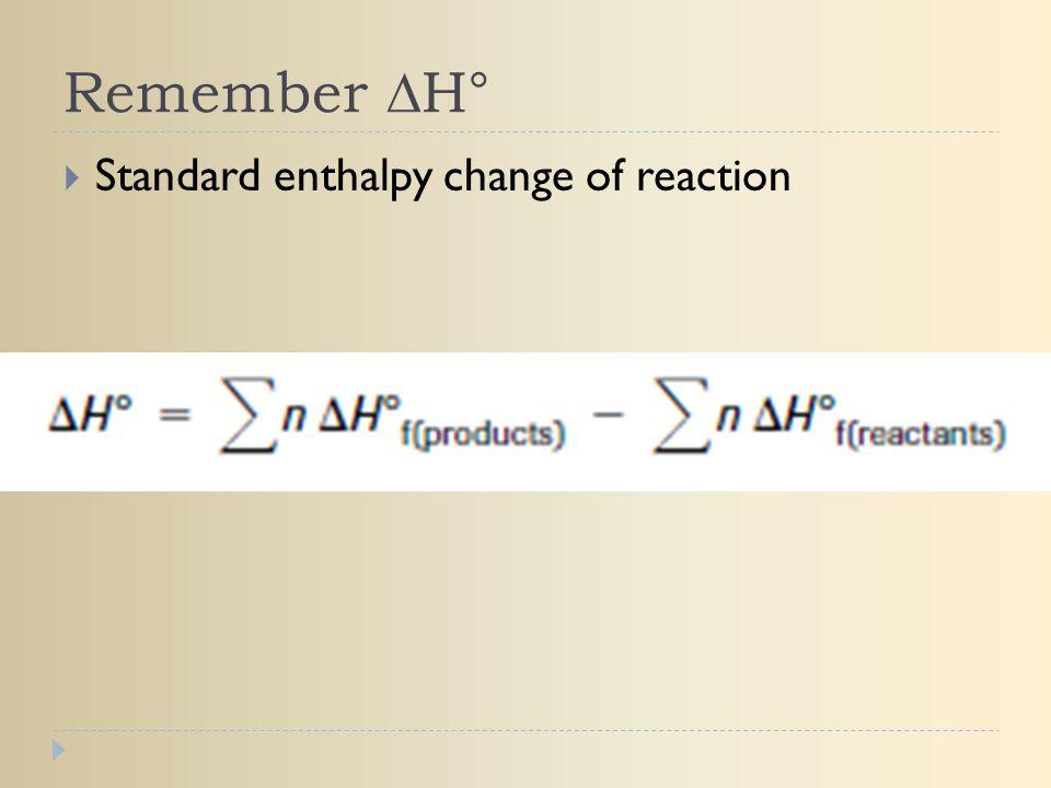 Remember ∆H°  Standard enthalpy change of reaction