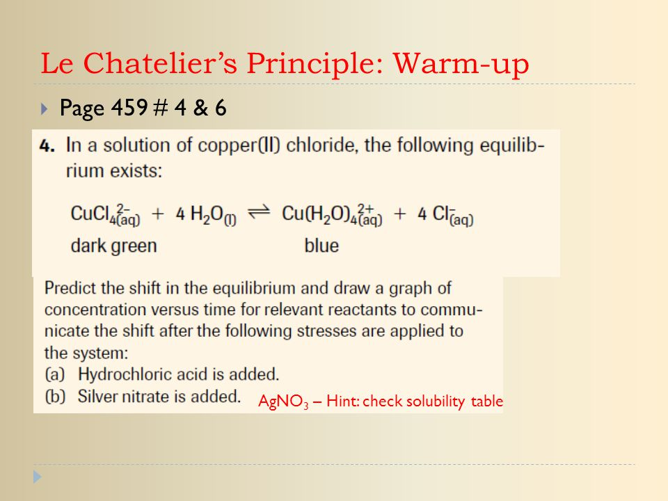 Le Chatelier's Principle: Warm-up  Page 459 # 4 & 6 AgNO 3 – Hint: check solubility table
