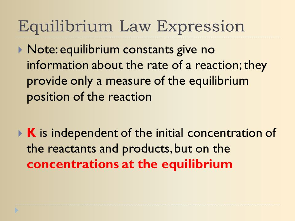 Equilibrium Law Expression  Note: equilibrium constants give no information about the rate of a reaction; they provide only a measure of the equilibr