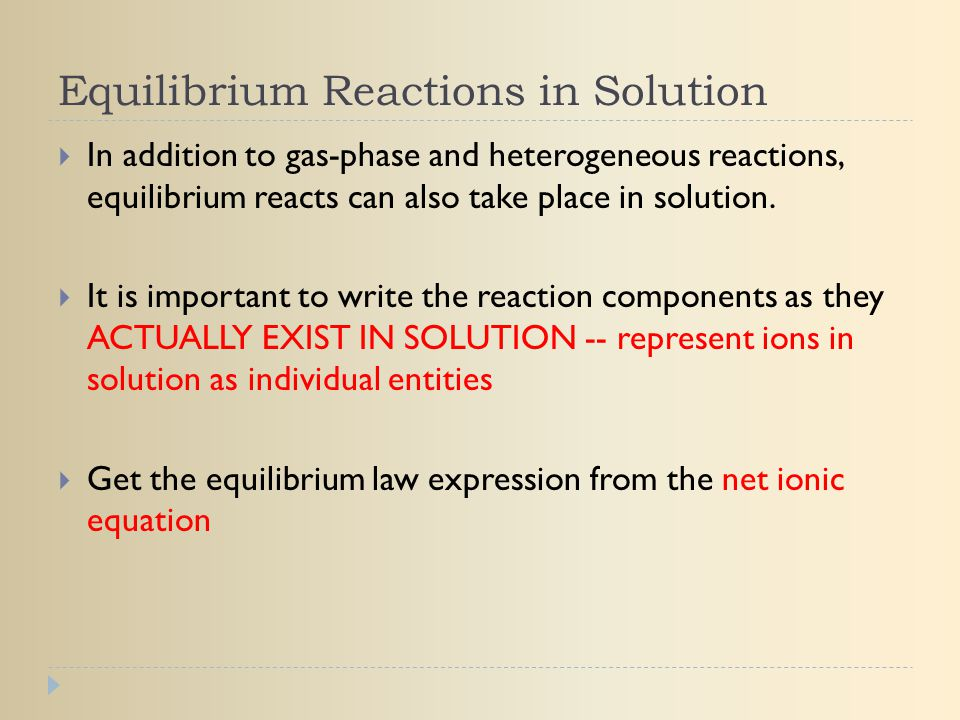 Equilibrium Reactions in Solution  In addition to gas-phase and heterogeneous reactions, equilibrium reacts can also take place in solution.  It is