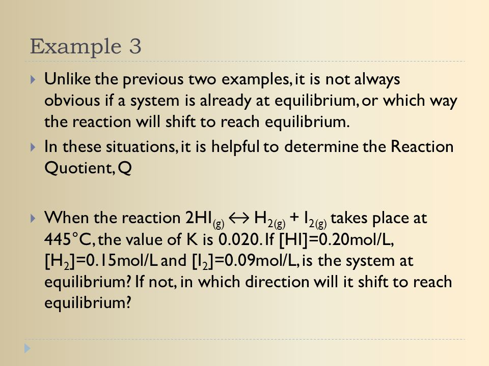 Example 3  Unlike the previous two examples, it is not always obvious if a system is already at equilibrium, or which way the reaction will shift to
