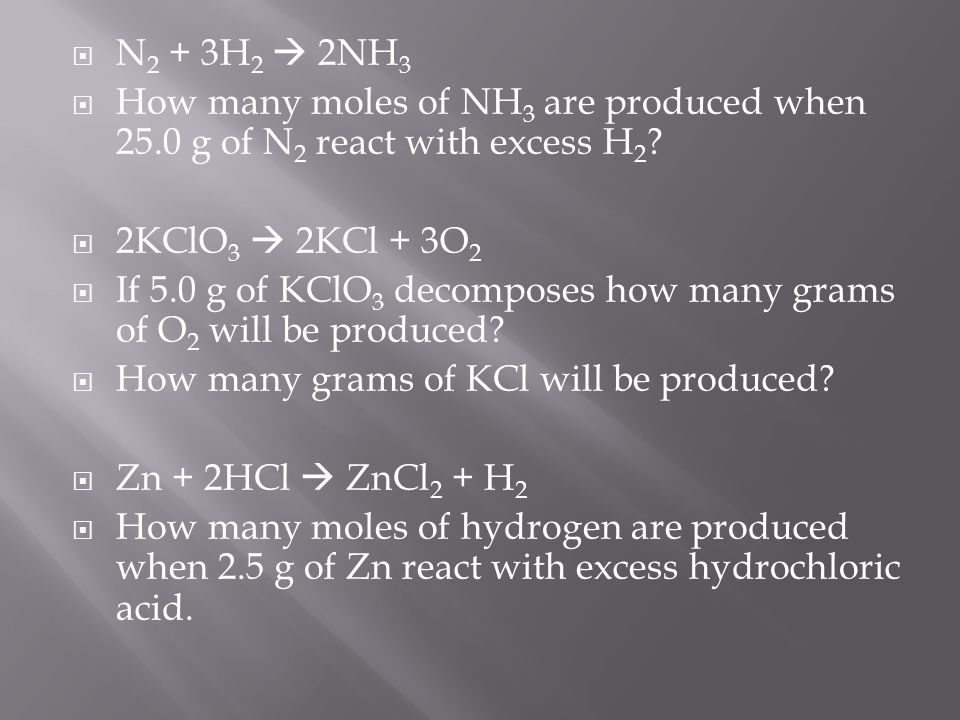  N 2 + 3H 2  2NH 3  How many moles of NH 3 are produced when 25.0 g of N 2 react with excess H 2 .
