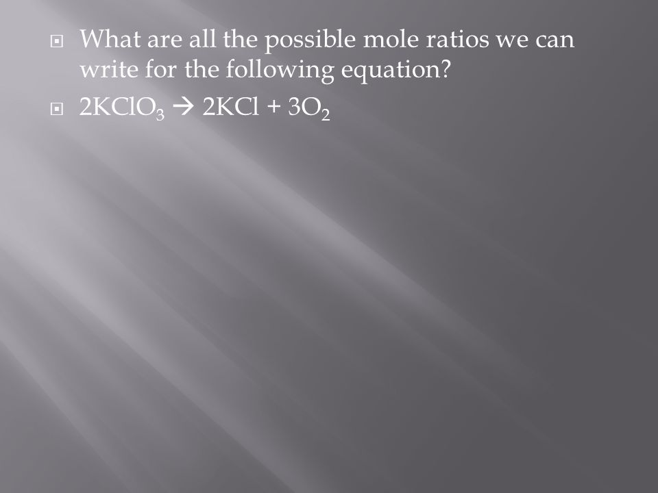  What are all the possible mole ratios we can write for the following equation.