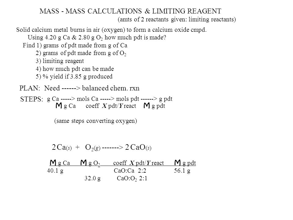 MASS - MASS CALCULATIONS & LIMITING REAGENT Solid calcium metal burns in air (oxygen) to form a calcium oxide cmpd.