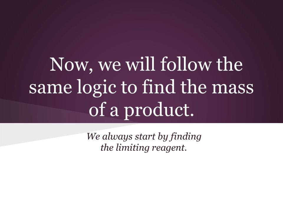 Now, we will follow the same logic to find the mass of a product.