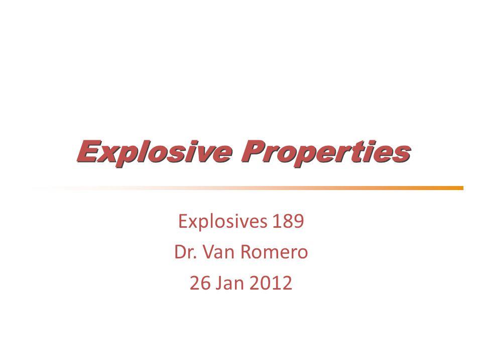 Explosive Properties Explosives 189 Dr. Van Romero 26 Jan 2012