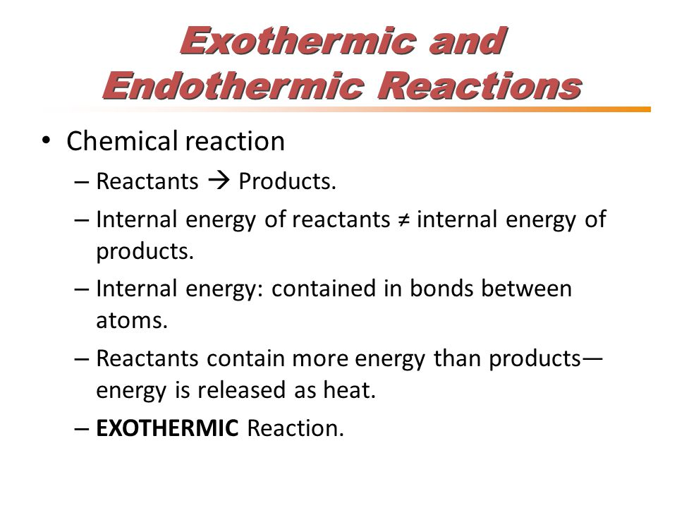 Exothermic and Endothermic Reactions Chemical reaction – Reactants  Products.