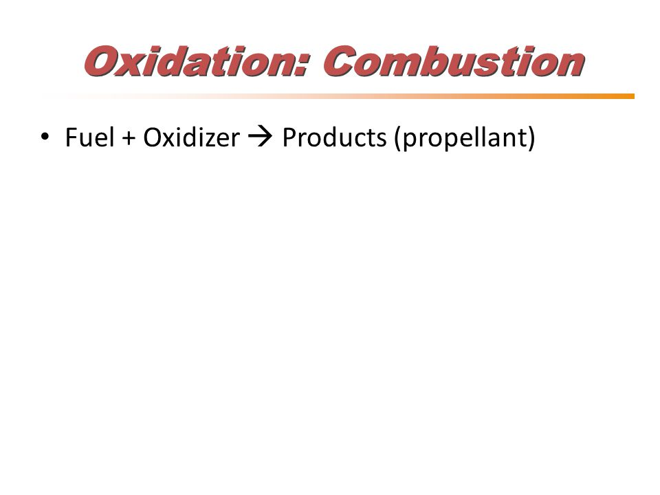 Oxidation: Combustion Fuel + Oxidizer  Products (propellant)
