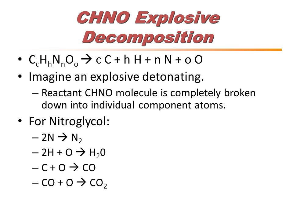 CHNO Explosive Decomposition C c H h N n O o  c C + h H + n N + o O Imagine an explosive detonating.