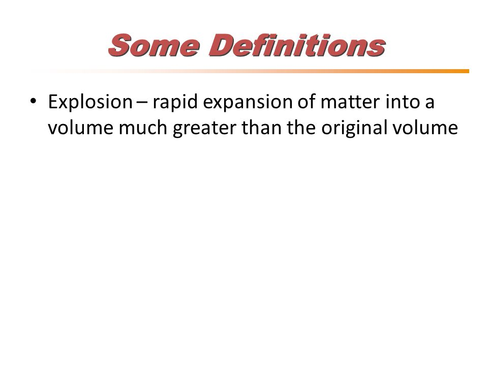 Some Definitions Explosion – rapid expansion of matter into a volume much greater than the original volume