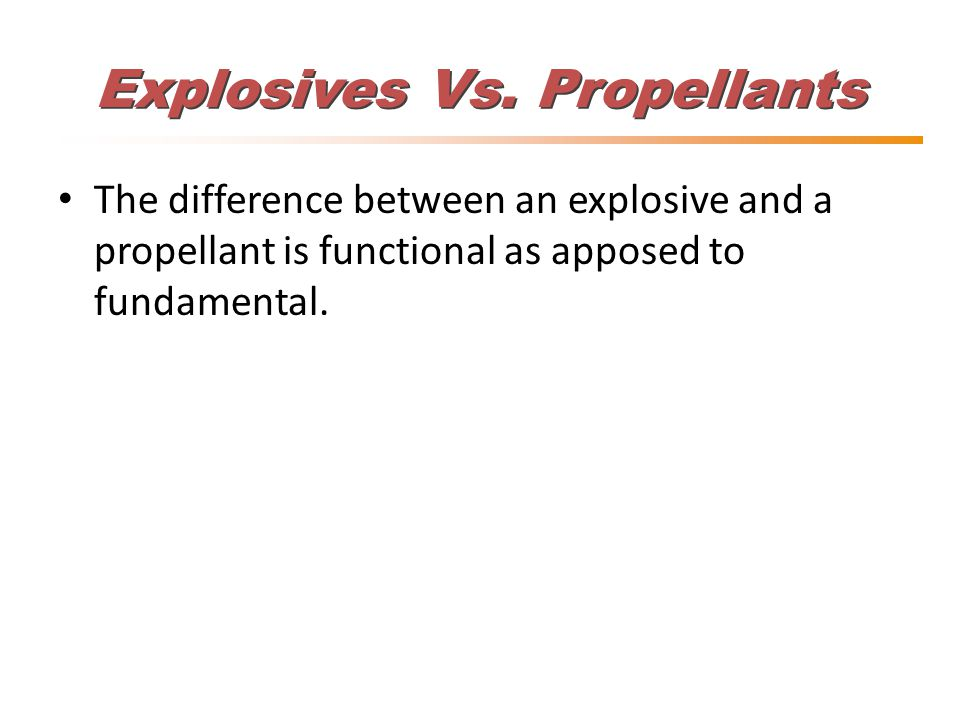 Explosives Vs. Propellants The difference between an explosive and a propellant is functional as apposed to fundamental.