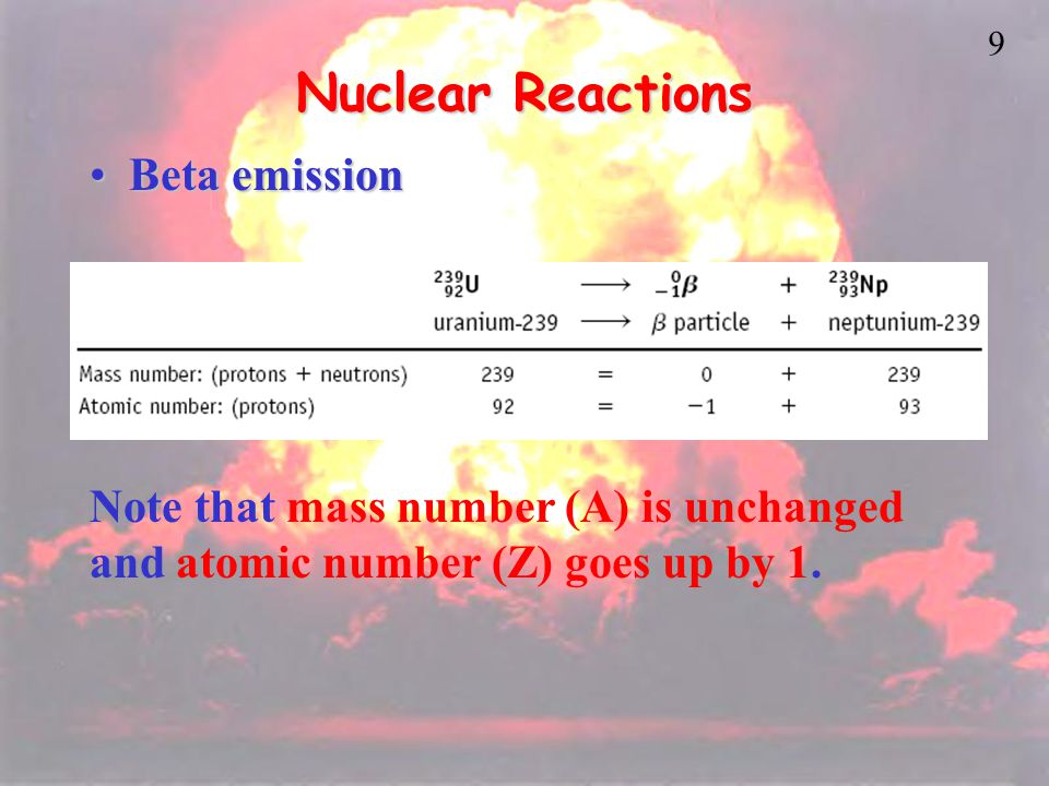 8 Nuclear Reactions Alpha emissionAlpha emission Note that mass number (A) goes down by 4 and atomic number (Z) goes down by 2. Nucleons (nuclear part