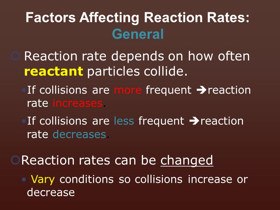  Reaction rate depends on how often reactant particles collide. If collisions are more frequent  reaction rate increases. If collisions are less fre