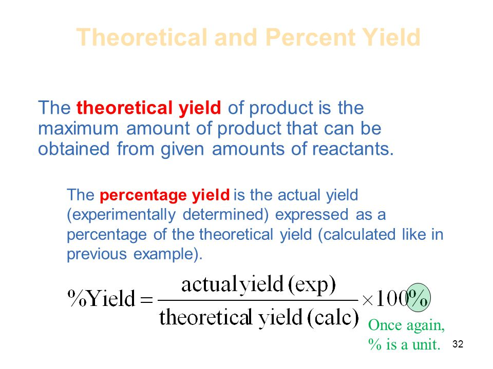 Theoretical and Percent Yield The theoretical yield of product is the maximum amount of product that can be obtained from given amounts of reactants.
