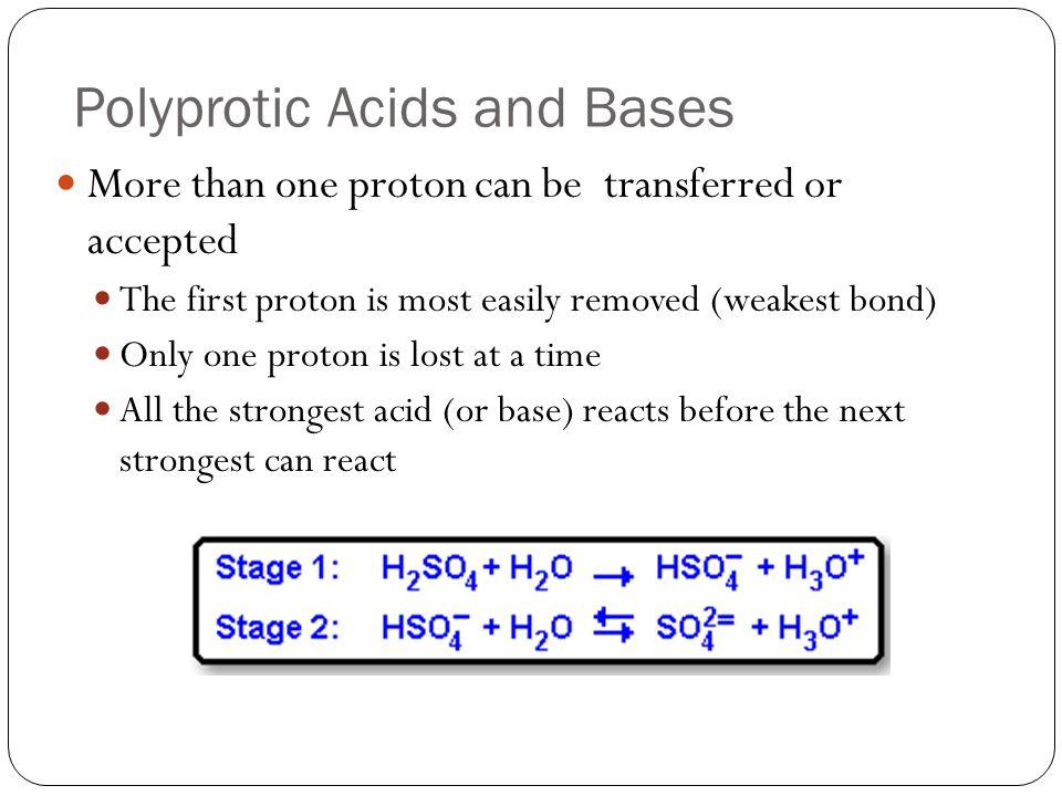Examples of Polyprotic and Polybasic Substances AcidsBases H 2 SO 4 (aq)SO 4 2- (aq) H 2 CO 3 (aq)CO 3 2- (aq) H 3 PO 4 (aq)PO 4 3- (aq) HOOCCOOH(aq)OOCCOO 2- (aq)
