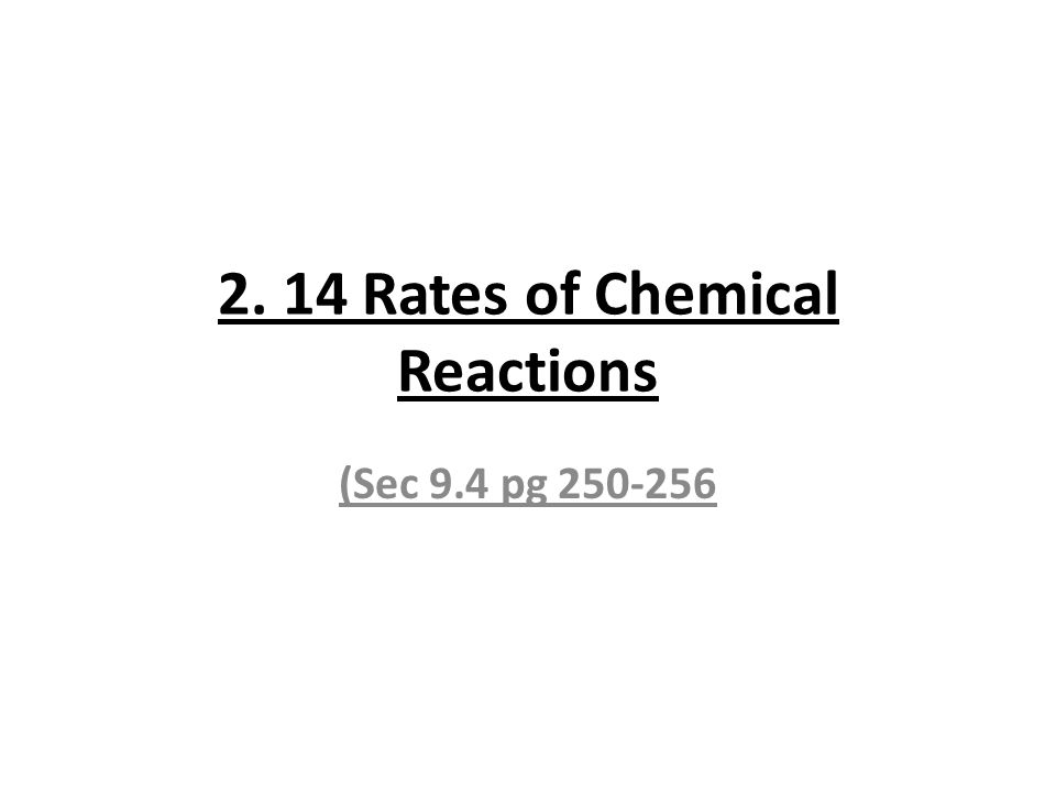 2. 14 Rates of Chemical Reactions (Sec 9.4 pg 250-256