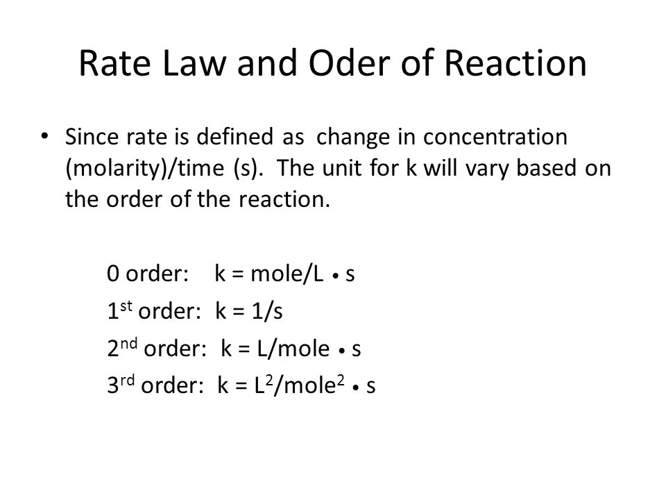 Rate Law and Oder of Reaction Since rate is defined as change in concentration (molarity)/time (s).