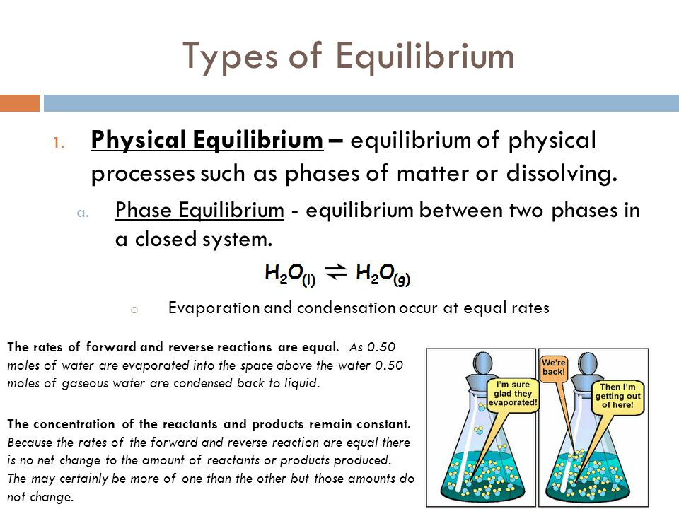 Types of Equilibrium 1. Physical Equilibrium – equilibrium of physical processes such as phases of matter or dissolving. a. Phase Equilibrium - equili