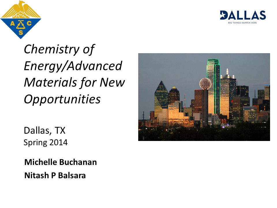 Chemistry of Energy/Advanced Materials for New Opportunities Dallas, TX Spring 2014 Michelle Buchanan Nitash P Balsara