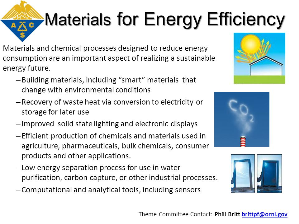 Materials for Energy Efficiency Materials and chemical processes designed to reduce energy consumption are an important aspect of realizing a sustaina