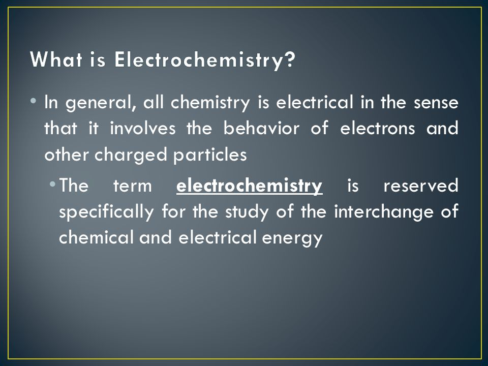 In general, all chemistry is electrical in the sense that it involves the behavior of electrons and other charged particles The term electrochemistry is reserved specifically for the study of the interchange of chemical and electrical energy