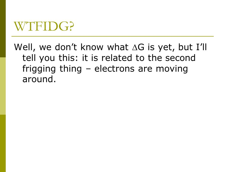 WTFIDG? Well, we don't know what G is yet, but I'll tell you this: it is related to the second frigging thing – electrons are moving around.