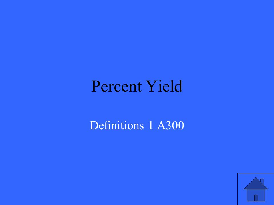 Used to calculate how close the theoretical and actual yield are. Definitions 1 Q300