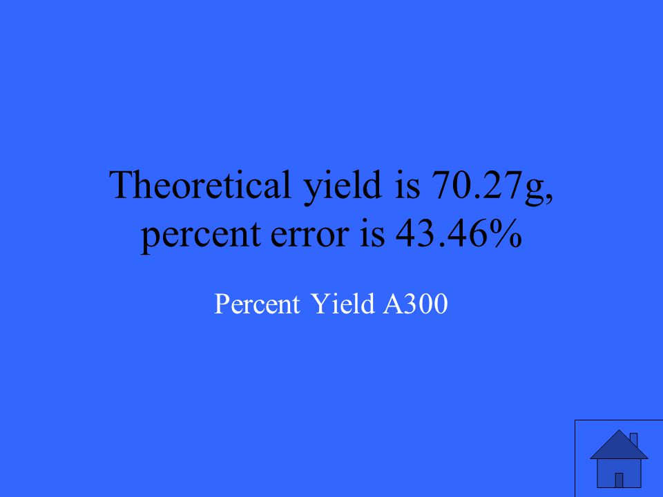 If the percent yield of an equation is 56.54% and the actual yield recorded was 39.73 grams, what was the theoretical yield of the reaction.