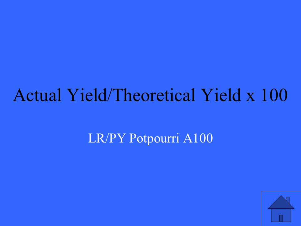 Explain how you would find the percent yield of a reaction. LR/PY Potpourri Q100